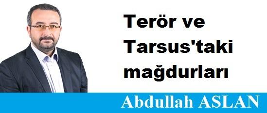 Terör ve Tarsus'taki mağdurları…