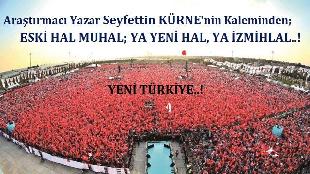 ESKİ HÂL MUHAL, YA YENİ HÂL, YA İZMİHLAL !!!